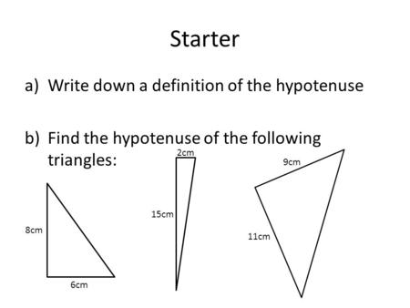 Starter Write down a definition of the hypotenuse