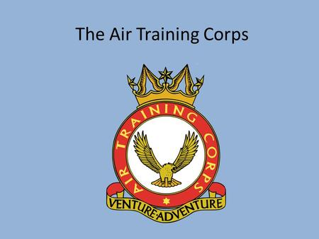 The Air Training Corps.
