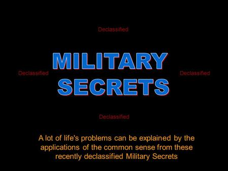 MILITARY SECRETS A lot of life's problems can be explained by the