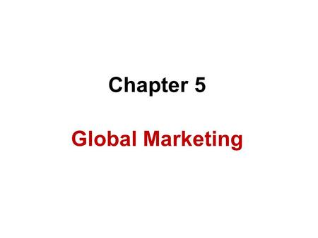 Chapter 5 Global Marketing. Introduction What is Marketing ? Marketing : The management process through which goods and services move from producer or.