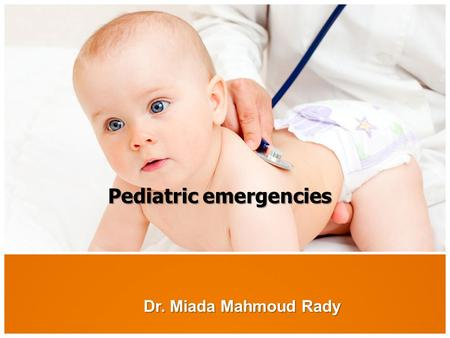Dr. Miada Mahmoud Rady Pediatric emergencies. Introduction  Children differ from adults <strong>in</strong> their anatomy, physiology, and emotions and experience a range.