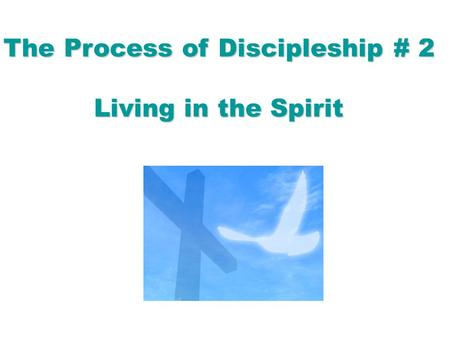 The Process of Discipleship # 2 Living in the Spirit.