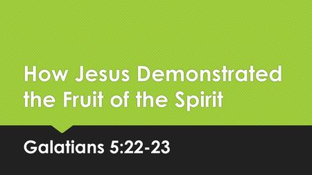 How Jesus Demonstrated the Fruit of the Spirit Galatians 5:22-23.