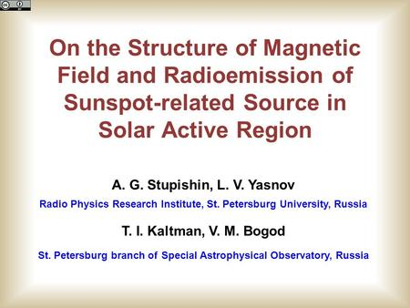 On the Structure of Magnetic Field and Radioemission of Sunspot-related Source in Solar Active Region T. I. Kaltman, V. M. Bogod St. Petersburg branch.