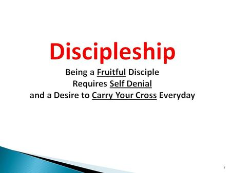 1 1 Discipleship Being a Fruitful Disciple Requires Self Denial and a Desire to Carry Your Cross Everyday 1.