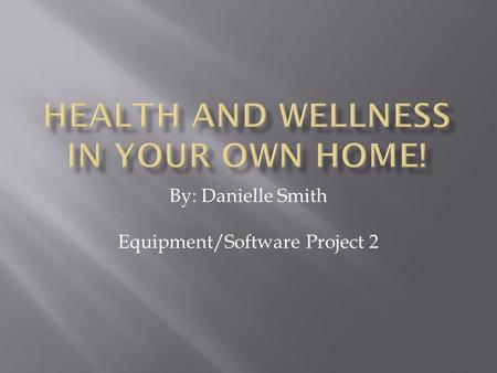 By: Danielle Smith Equipment/Software Project 2.  To help promote a healthy lifestyle.  Have people be able to set and reach their goals.  Help aid.