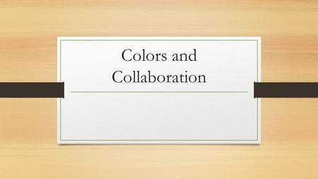 Colors and Collaboration