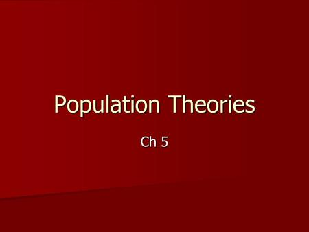 Ch 5 Population Theories. Demographic Transition The phenomenon of population changes in a country over time. 4 Stages: 1. Pre-transition 2. Early transition.
