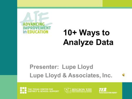 10+ Ways to Analyze Data Presenter: Lupe Lloyd Lupe Lloyd & Associates, Inc.