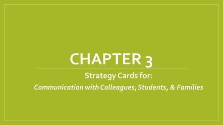 CHAPTER 3 Strategy Cards for: Communication with Colleagues, Students, & Families.