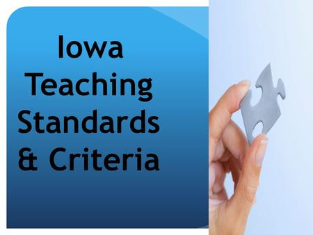 Iowa Teaching Standards & Criteria. Connected to:  Beginning teacher evaluation  Experienced teacher evaluation  Induction / Mentoring  Professional.