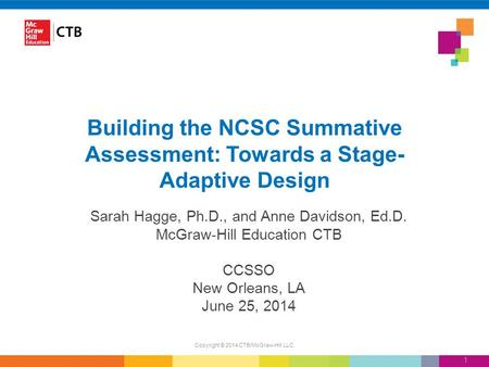 Building the NCSC Summative Assessment: Towards a Stage- Adaptive Design Sarah Hagge, Ph.D., and Anne Davidson, Ed.D. McGraw-Hill Education CTB CCSSO New.