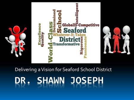 Delivering a Vision for Seaford School District. Objectives  Describe Dr. Joseph's guiding beliefs as he thinks about his work as superintendent of Seaford.