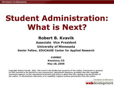 Student Administration: What is Next? Robert B. Kvavik Associate Vice President University of Minnesota Senior Fellow, EDUCAUSE Center for Applied Research.