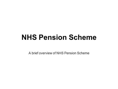 NHS Pension Scheme A brief overview of NHS Pension Scheme.