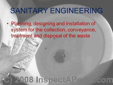 SANITARY ENGINEERING Planning, designing and installation of system for the collection, conveyance, treatment and disposal of the waste.