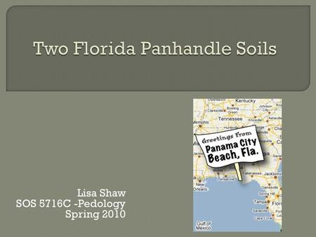 "Lisa Shaw SOS 5716C -Pedology Spring 2010. Coastal Plain Lakes, Creeks, Springs Mean Air Temperature : 67.5 F Avg. Yearly Precipitation: 67.2"" North Site-"