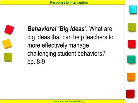 Response to Intervention www.interventioncentral.org 1 Behavioral 'Big Ideas'. What are big ideas that can help teachers to more effectively manage challenging.