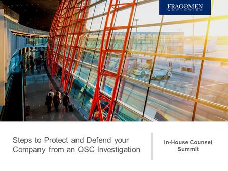 Steps to Protect and Defend your Company from an OSC Investigation In-House Counsel Summit.