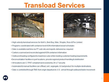 Transload Services High velocity transload services for Kohl's, Best Buy, Nike, Shopko, Ross &The Limited Programs coordinated with container level ASN.