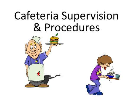 Cafeteria Supervision & Procedures