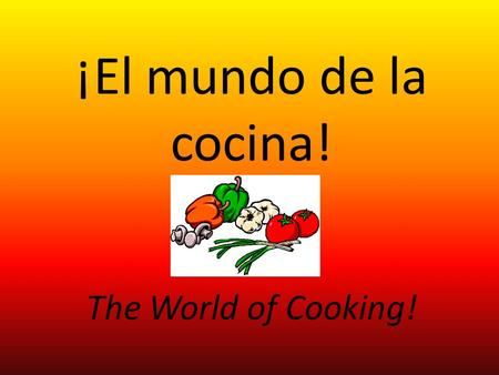 ¡El mundo de la cocina! The World of Cooking!. Introducción In class we have been studying food and cooking related vocabulary as a part of our food unit.