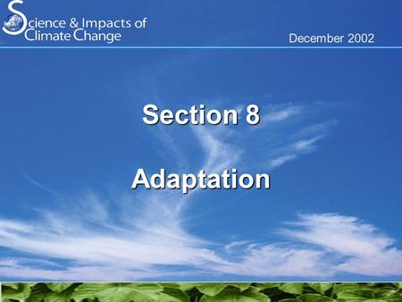 December 2002 Section 8 Adaptation. Addressing Climate Change: Mitigation and Adaptation Climate Change including variability Impacts autonomous adaptation.