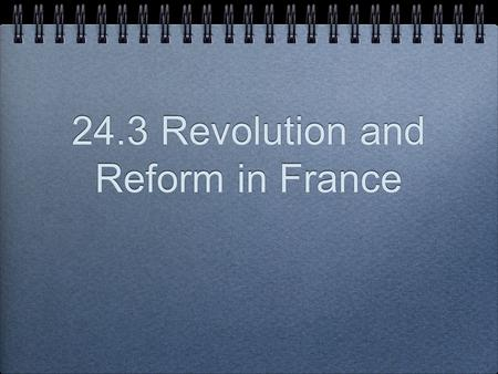 24.3 Revolution and Reform in France. Change is Coming...! Napoleon - Waterloo - Congress of Vienna Congress of Vienna restores Louis XVIII to throne.
