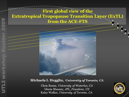First global view of the Extratropical Tropopause Transition Layer (ExTL) from the ACE-FTS Michaela I. Hegglin, University of Toronto, CA Chris Boone,