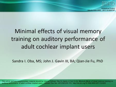 This article and any supplementary material should be cited as follows: Oba SI, Galvin JJ 3rd, Fu QJ. Minimal effects of visual memory training on auditory.