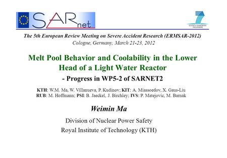 Melt Pool Behavior and Coolability in the Lower Head of a Light Water Reactor - Progress in WP5-2 of SARNET2 Weimin Ma Division of Nuclear Power Safety.