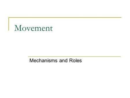 Movement Mechanisms and Roles. Movement in Plants and Animals Syllabus Objectives  Use examples to distinguish between growth movement in plants and.