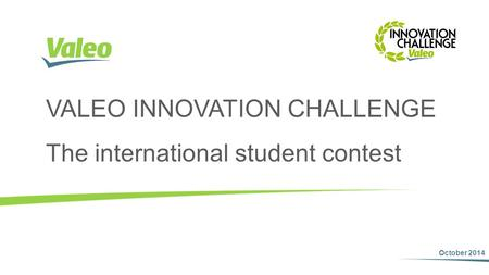 VALEO INNOVATION CHALLENGE The international student contest October 2014.