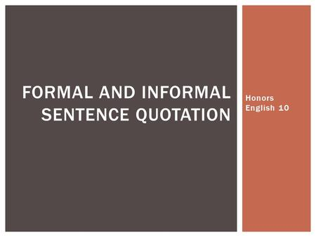 Honors English 10 FORMAL AND INFORMAL SENTENCE QUOTATION.