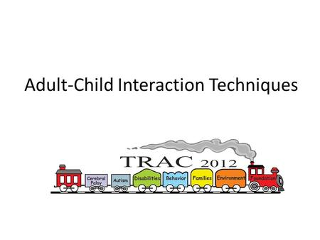 Adult-Child Interaction Techniques. Interactions between children and adults are the primary mechanism of child development and learning Child Interaction.