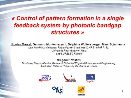 1 « Control of pattern formation in a single feedback system by photonic bandgap structures » Nicolas Marsal, Germano Montemezzani, Delphine Wolfersberger,