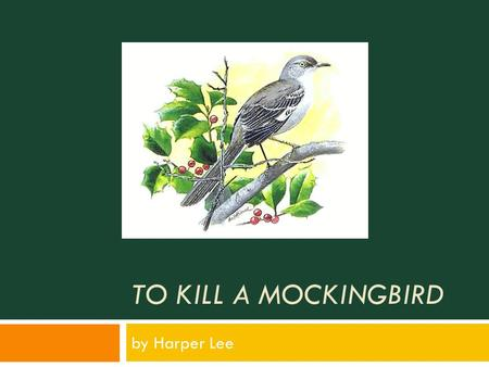 TO KILL A MOCKINGBIRD by Harper Lee. Harper Lee and To Kill a Mockingbird  Born in 1926 in Monroeville, Alabama  Her father was a lawyer whom she deeply.