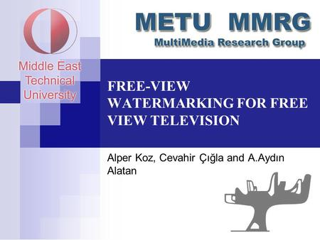 FREE-VIEW WATERMARKING FOR FREE VIEW TELEVISION Alper Koz, Cevahir Çığla and A.Aydın Alatan.