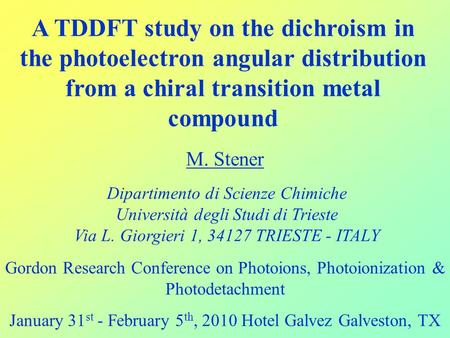 A TDDFT study on the dichroism in the photoelectron angular distribution from a chiral transition metal compound M. Stener Dipartimento di Scienze Chimiche.