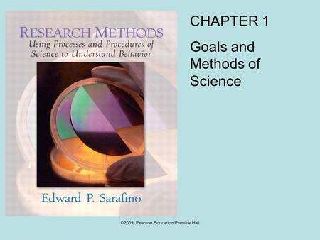 ©2005, Pearson Education/Prentice Hall CHAPTER 1 Goals and Methods of Science.