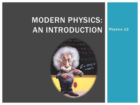 Physics 12 MODERN PHYSICS: AN INTRODUCTION.    QUOTE AND CLIP OF.