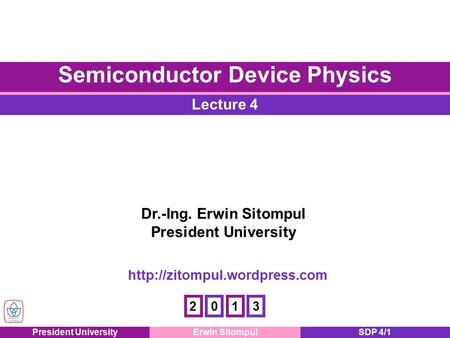 President UniversityErwin SitompulSDP 4/1 Lecture 4 Semiconductor Device Physics Dr.-Ing. Erwin Sitompul President University
