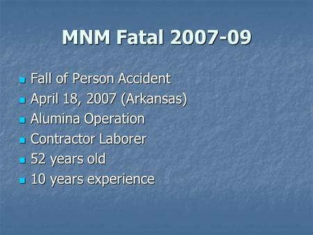 MNM Fatal 2007-09 Fall of Person Accident Fall of Person Accident April 18, 2007 (Arkansas) April 18, 2007 (Arkansas) Alumina Operation Alumina Operation.