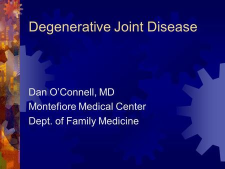 Degenerative Joint Disease Dan O'Connell, MD Montefiore Medical Center Dept. of Family Medicine.