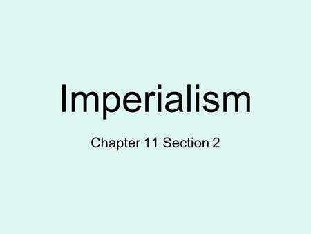 Imperialism Chapter 11 Section 2. Imperialism Form of ImperialismCharacteristicsExample ColonyA country or region governed internally by a foreign.
