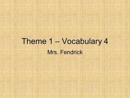 Theme 1 – Vocabulary 4 Mrs. Fendrick. Cornell Notes Use only blue or black ink or regular pencil. Name (first and last) Date Reading Period # Fold left.