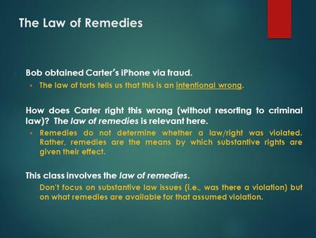 The Law of Remedies  Bob obtained Carter's iPhone via fraud.  The law of torts tells us that this is an intentional wrong.  How does Carter right this.