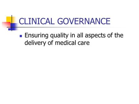 CLINICAL GOVERNANCE Ensuring quality in all aspects of the delivery of medical care.