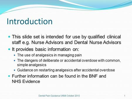 Introduction This slide set is intended for use by qualified clinical staff e.g. Nurse Advisors and Dental Nurse Advisors It provides basic information.