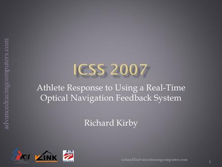 Advancedracingcomputers.com 1 Athlete Response to Using a Real-Time Optical Navigation Feedback System Richard Kirby.